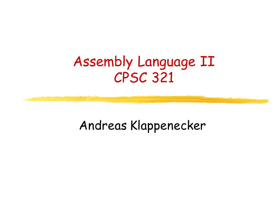 Assembly Language II CPSC 321 Andreas Klappenecker