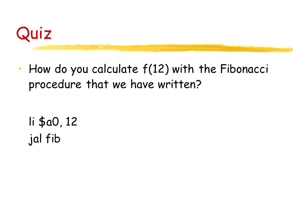 Quiz How do you calculate f(12) with the Fibonacci procedure that we have written.