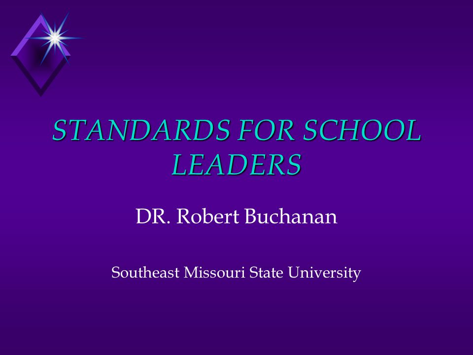 STANDARDS FOR SCHOOL LEADERS DR. Robert Buchanan Southeast Missouri State University