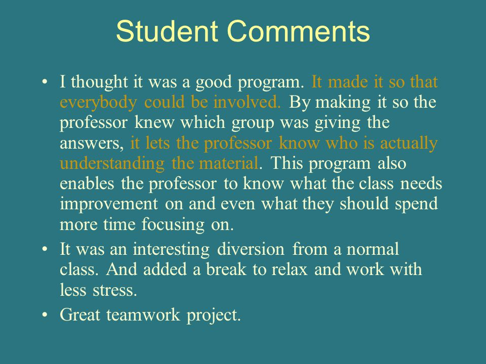 Student Comments I thought it was a good program. It made it so that everybody could be involved.