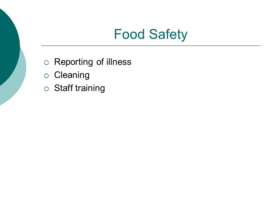 Food Safety  Reporting of illness  Cleaning  Staff training