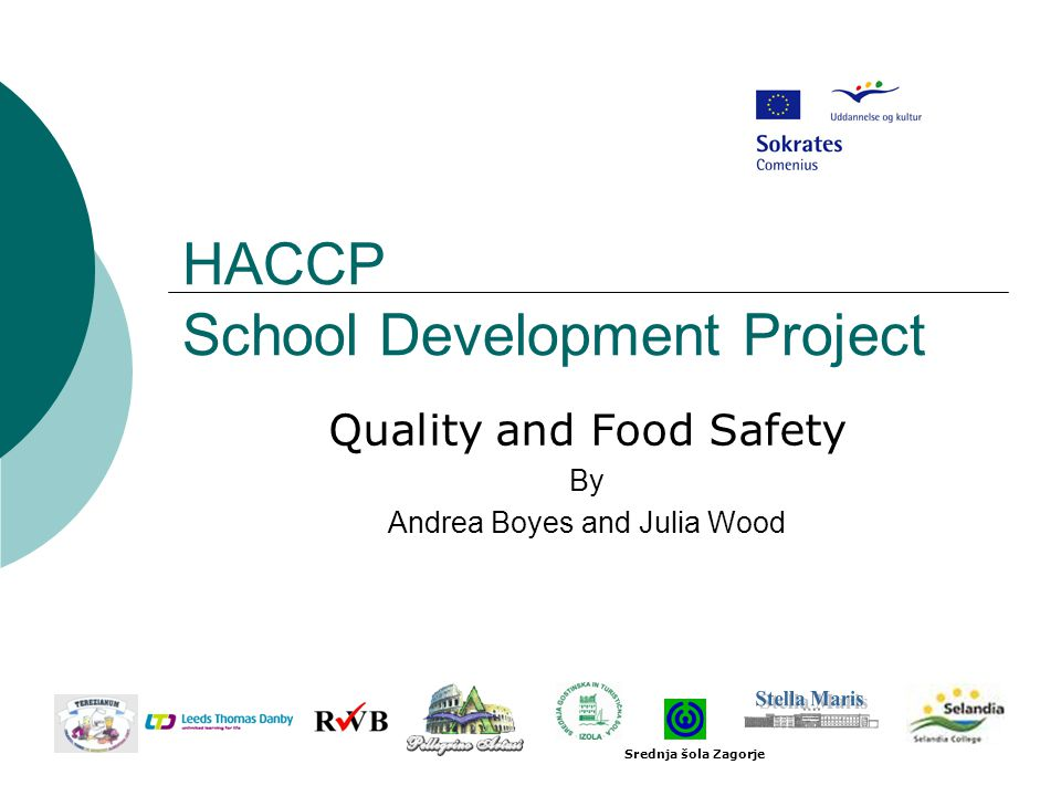 HACCP School Development Project Quality and Food Safety By Andrea Boyes and Julia Wood Srednja šola Zagorje