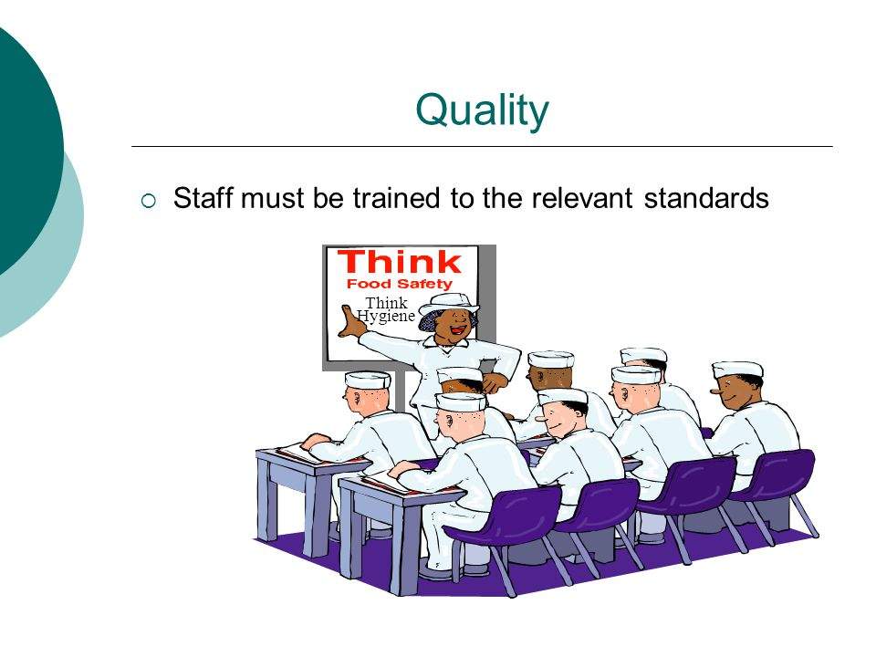 Quality  Staff must be trained to the relevant standards