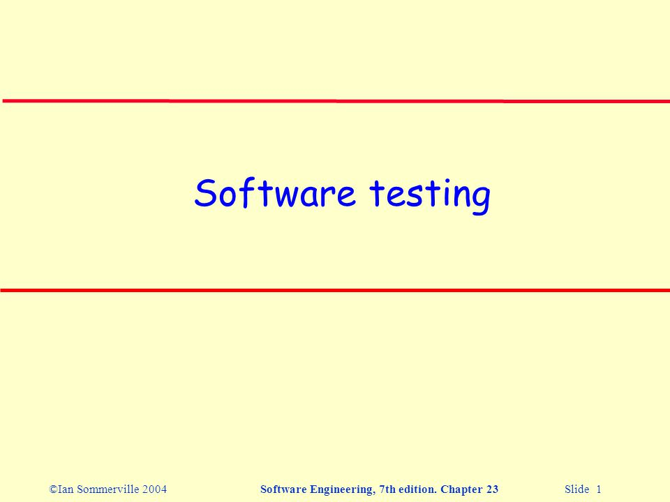 ©Ian Sommerville 2004Software Engineering, 7th edition. Chapter 23 Slide 1 Software testing