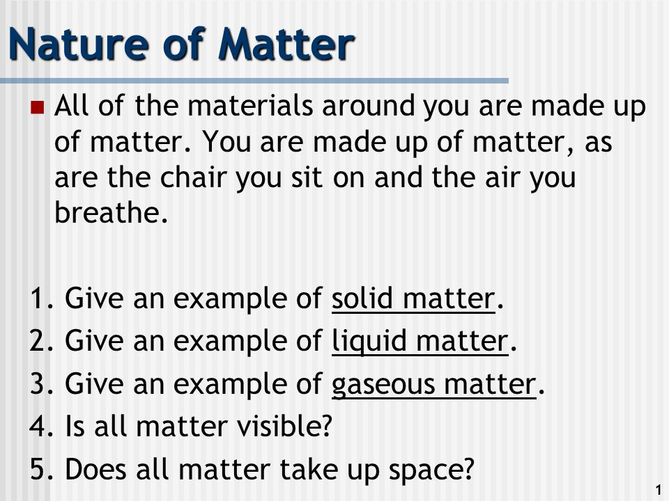 1 Nature Of Matter All Of The Materials Around You Are Made Up Of