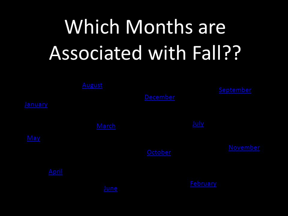 Which Months are Associated with Fall .