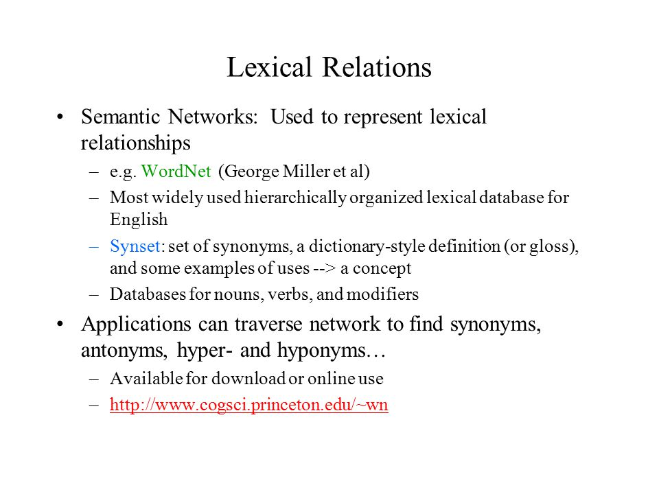 Lexical Relations Semantic Networks: Used to represent lexical relationships –e.g.