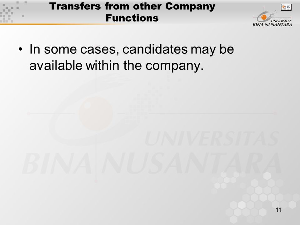 11 Transfers from other Company Functions In some cases, candidates may be available within the company.