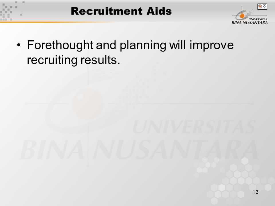 13 Recruitment Aids Forethought and planning will improve recruiting results.