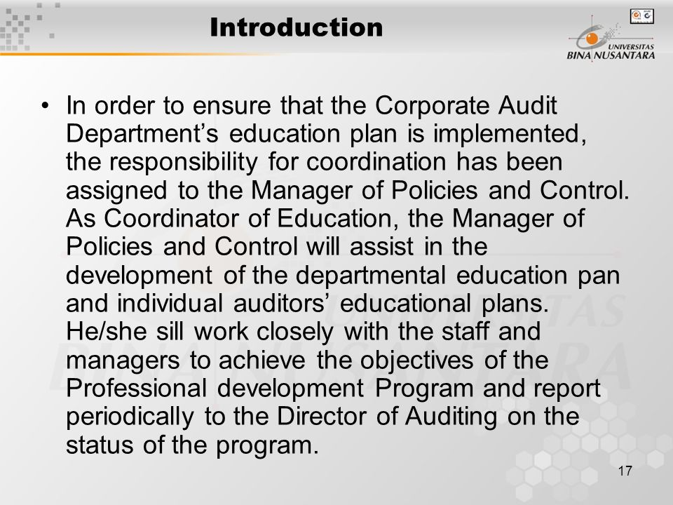 17 Introduction In order to ensure that the Corporate Audit Department's education plan is implemented, the responsibility for coordination has been assigned to the Manager of Policies and Control.