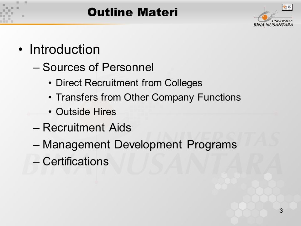 3 Outline Materi Introduction –Sources of Personnel Direct Recruitment from Colleges Transfers from Other Company Functions Outside Hires –Recruitment Aids –Management Development Programs –Certifications