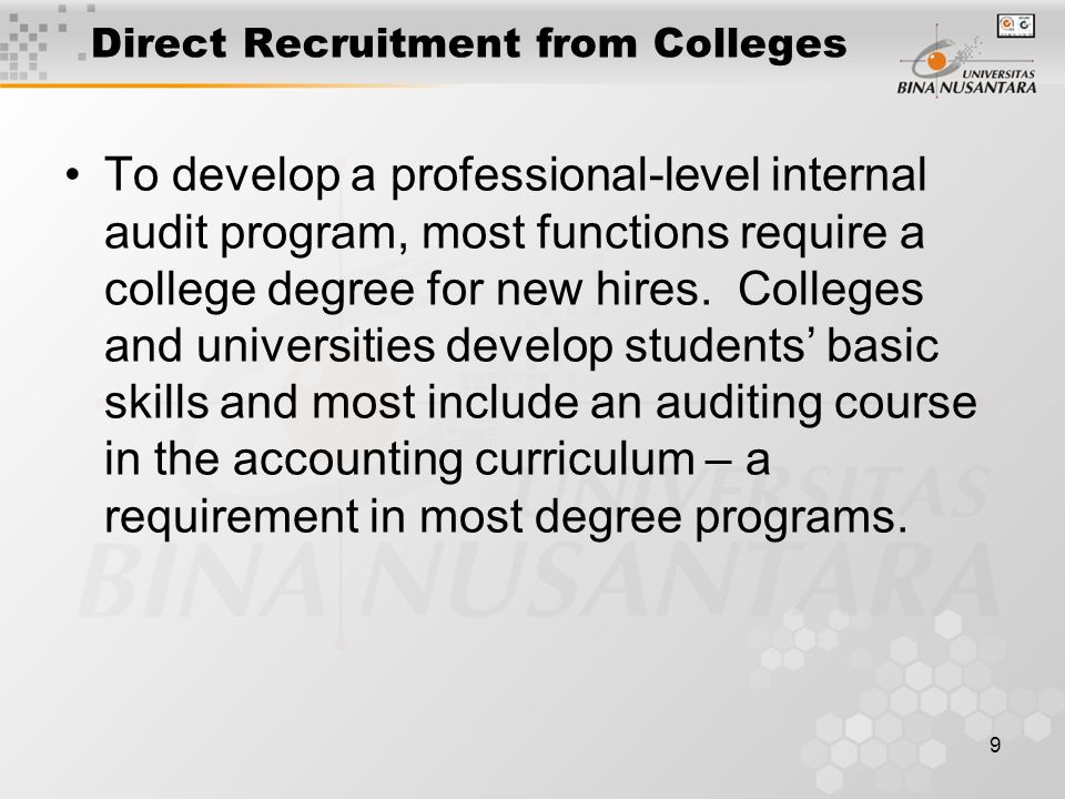 9 Direct Recruitment from Colleges To develop a professional-level internal audit program, most functions require a college degree for new hires.