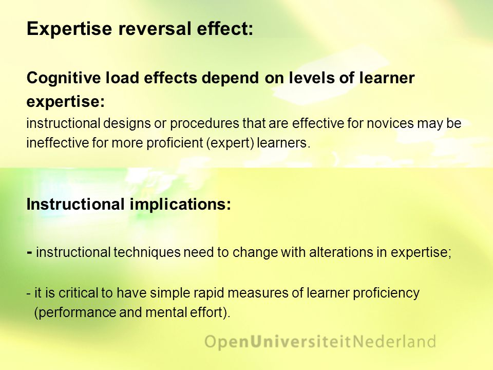 Expertise reversal effect: Cognitive load effects depend on levels of learner expertise: instructional designs or procedures that are effective for novices may be ineffective for more proficient (expert) learners.
