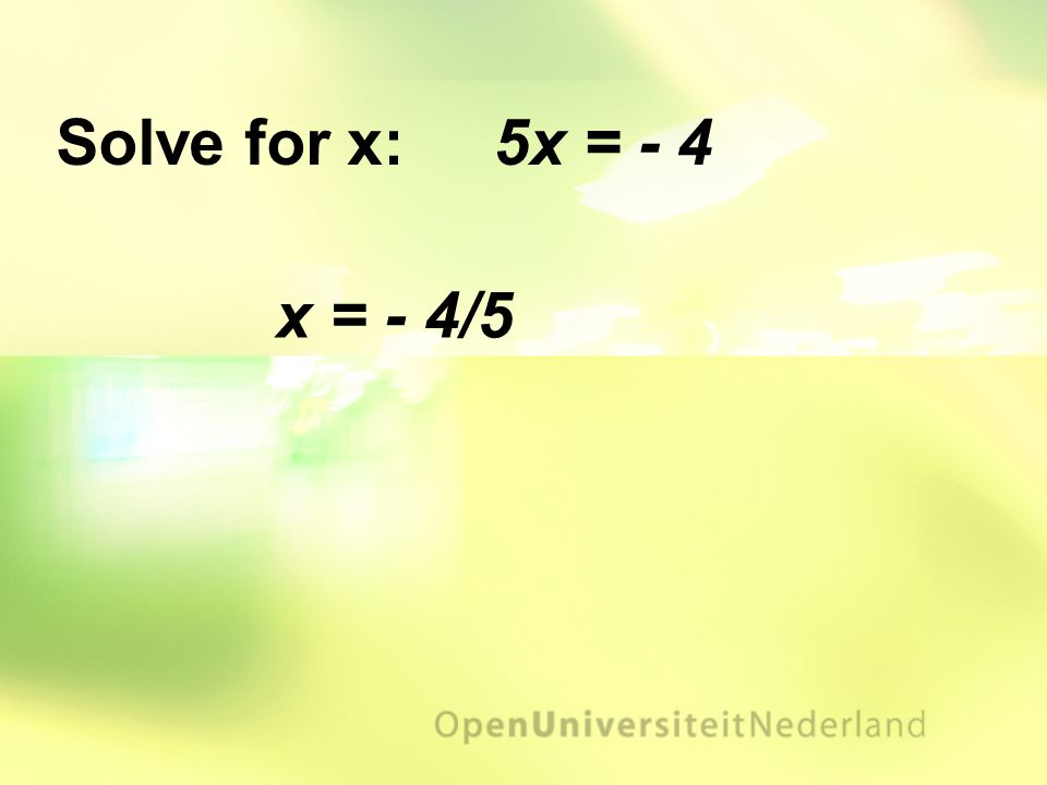 x = - 4/5 Solve for x: 5x = - 4
