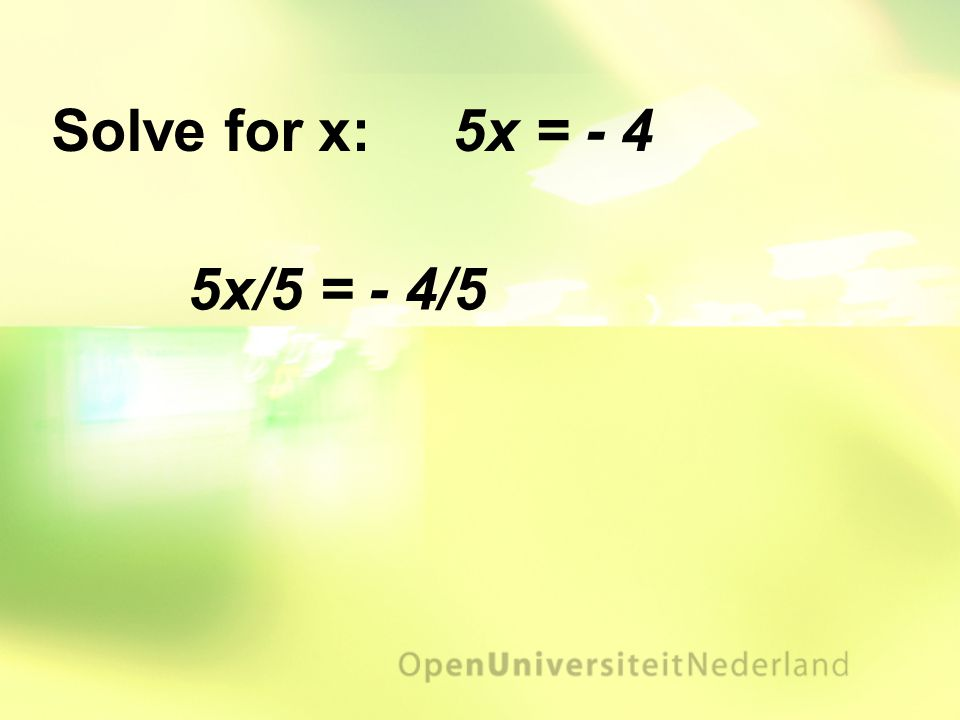 5x/5 = - 4/5 Solve for x: 5x = - 4