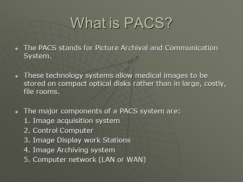 What is PACS.  The PACS stands for Picture Archival and Communication System.