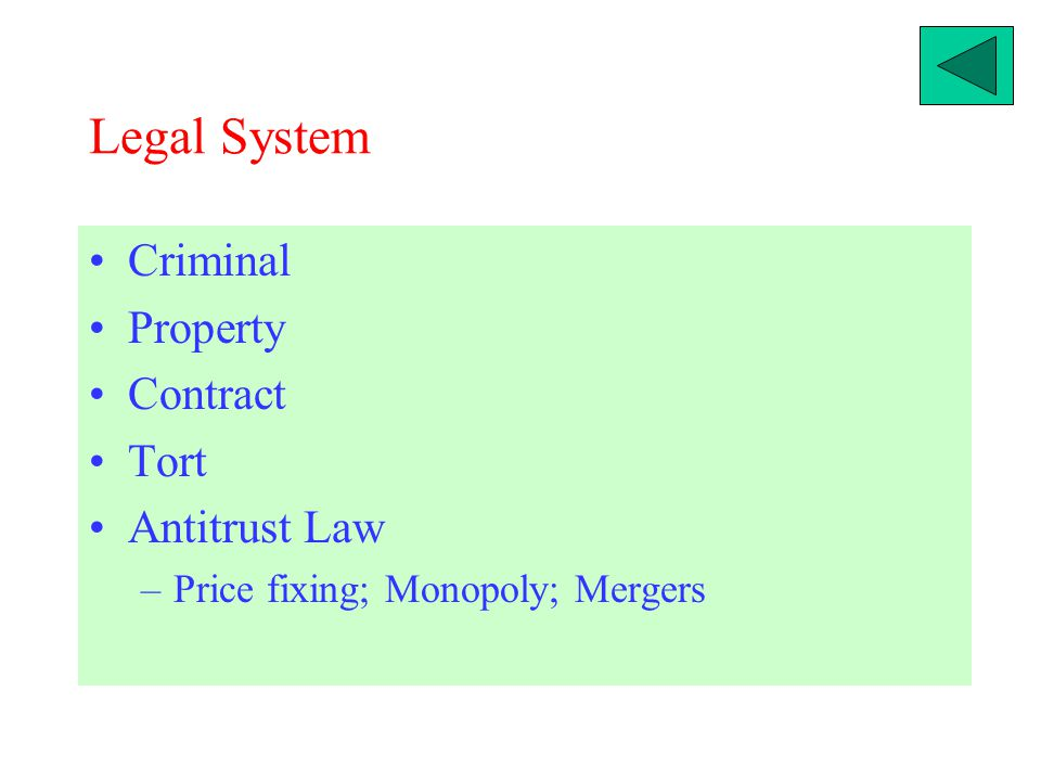Legal System Criminal Property Contract Tort Antitrust Law –Price fixing; Monopoly; Mergers