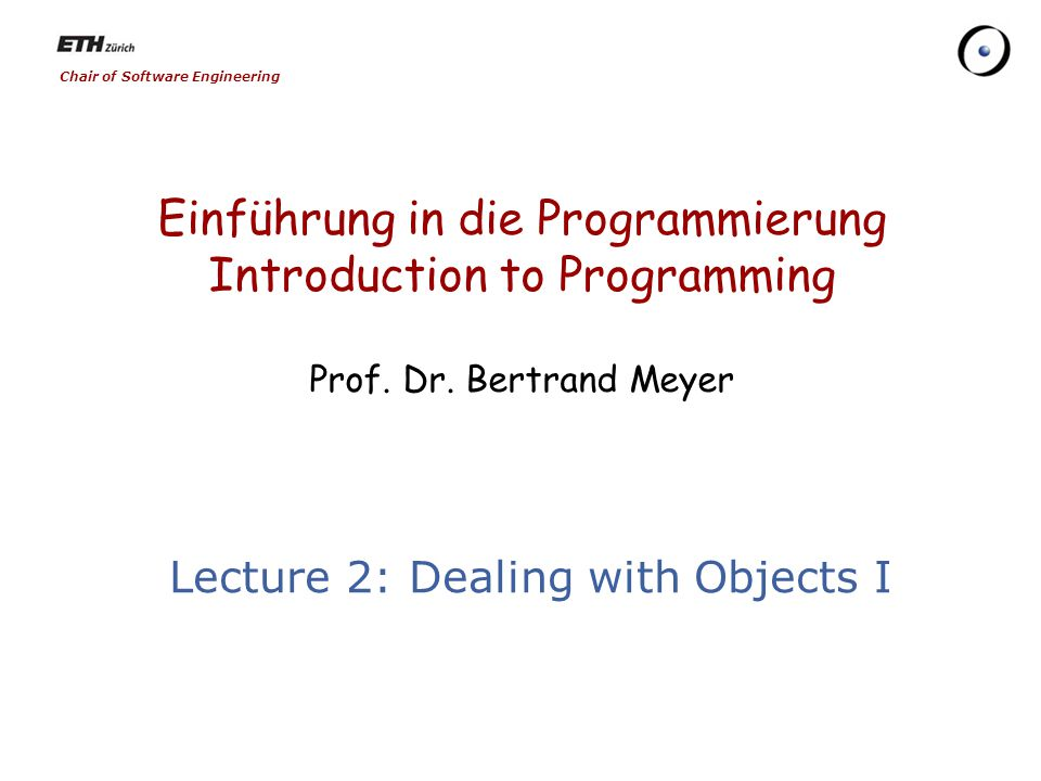 Chair of Software Engineering Einführung in die Programmierung Introduction to Programming Prof.