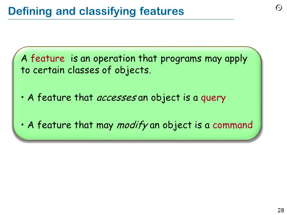 28 Defining and classifying features A feature is an operation that programs may apply to certain classes of objects.