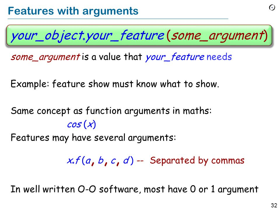 32 Features with arguments some_argument is a value that your_feature needs Example: feature show must know what to show.