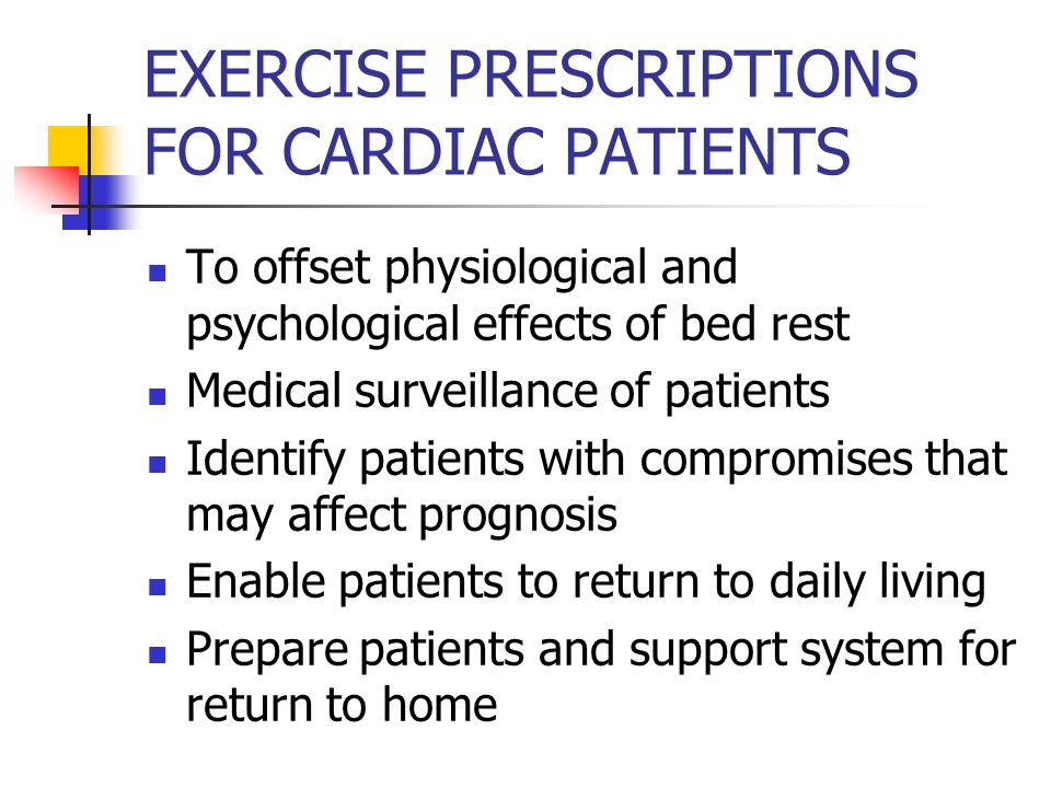 EXERCISE PRESCRIPTIONS FOR CARDIAC PATIENTS To offset physiological and psychological effects of bed rest Medical surveillance of patients Identify patients with compromises that may affect prognosis Enable patients to return to daily living Prepare patients and support system for return to home