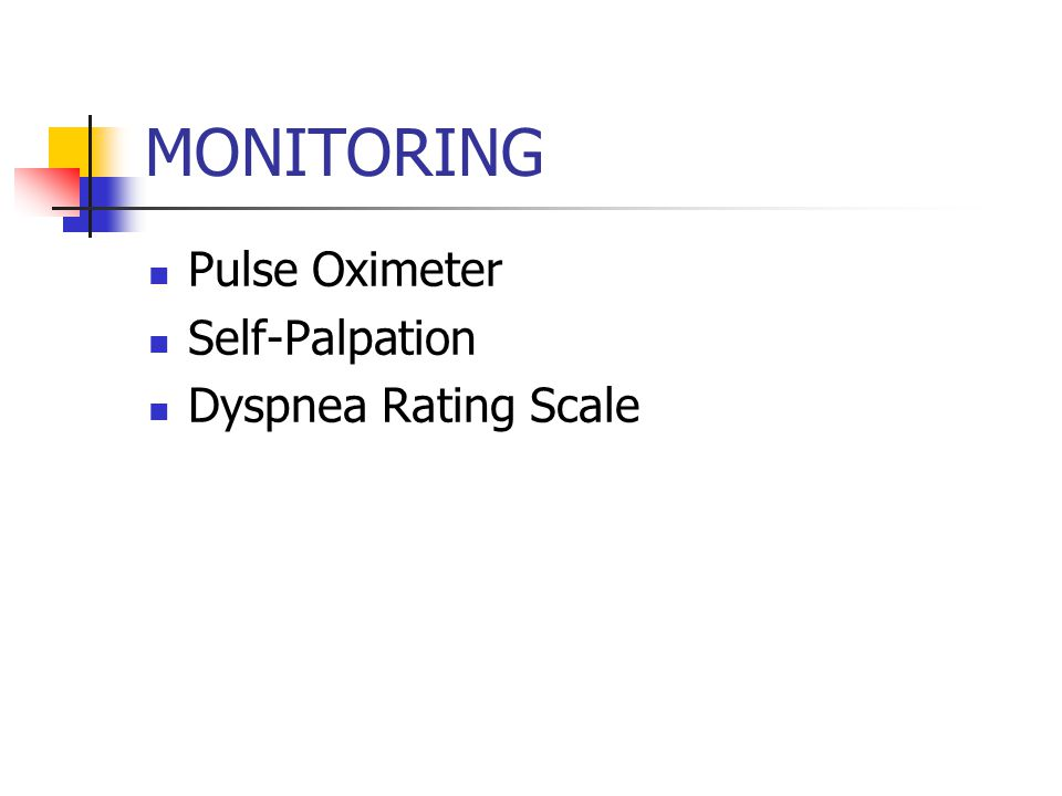 MONITORING Pulse Oximeter Self-Palpation Dyspnea Rating Scale