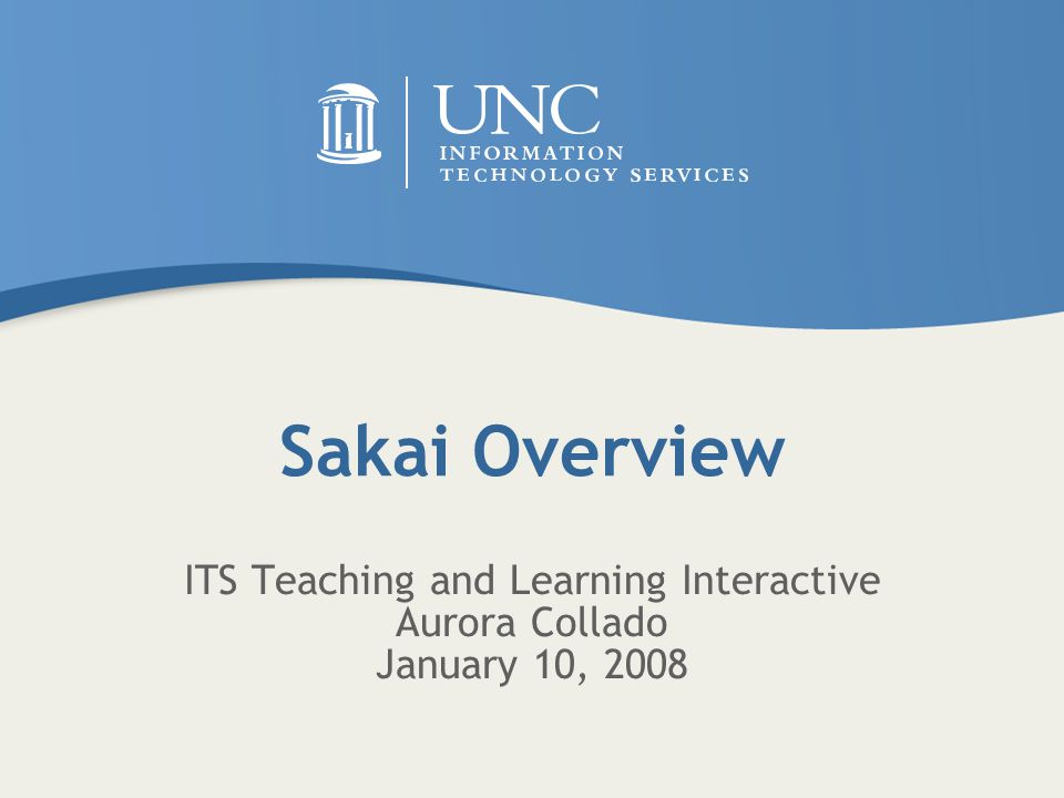 Sakai Overview ITS Teaching and Learning Interactive Aurora Collado January 10, 2008