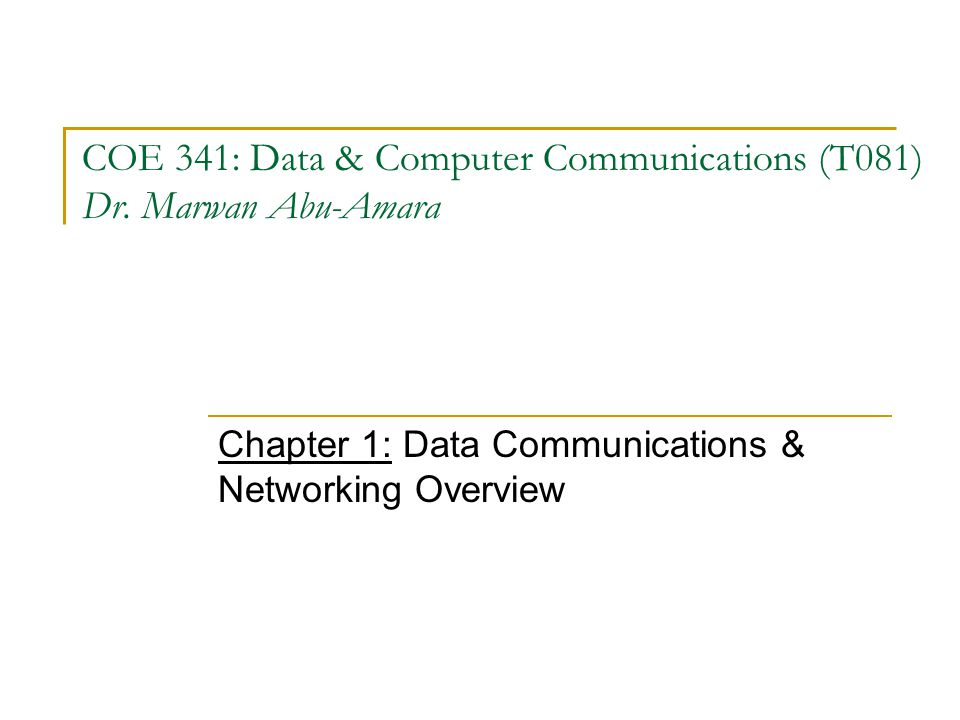 COE 341: Data & Computer Communications (T081) Dr.