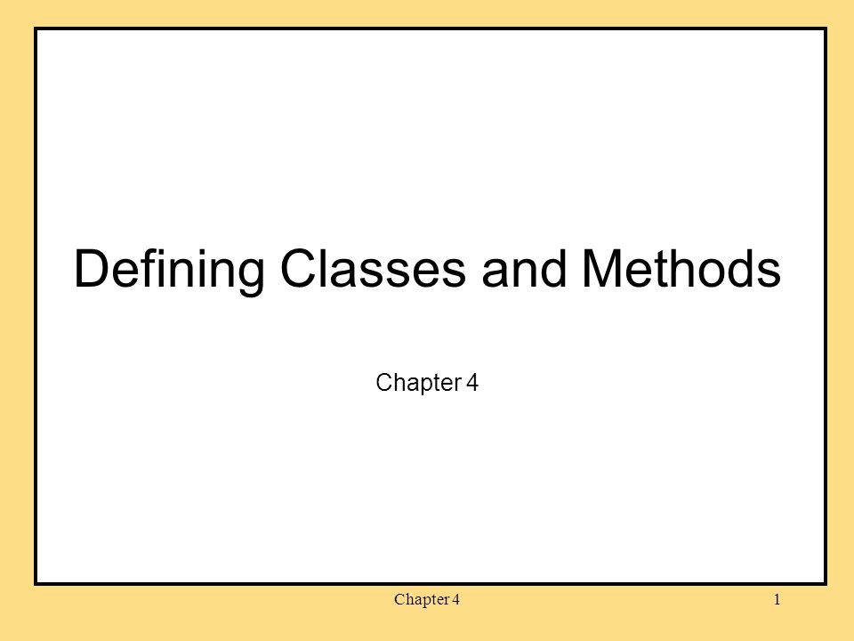 Chapter 41 Defining Classes and Methods Chapter 4