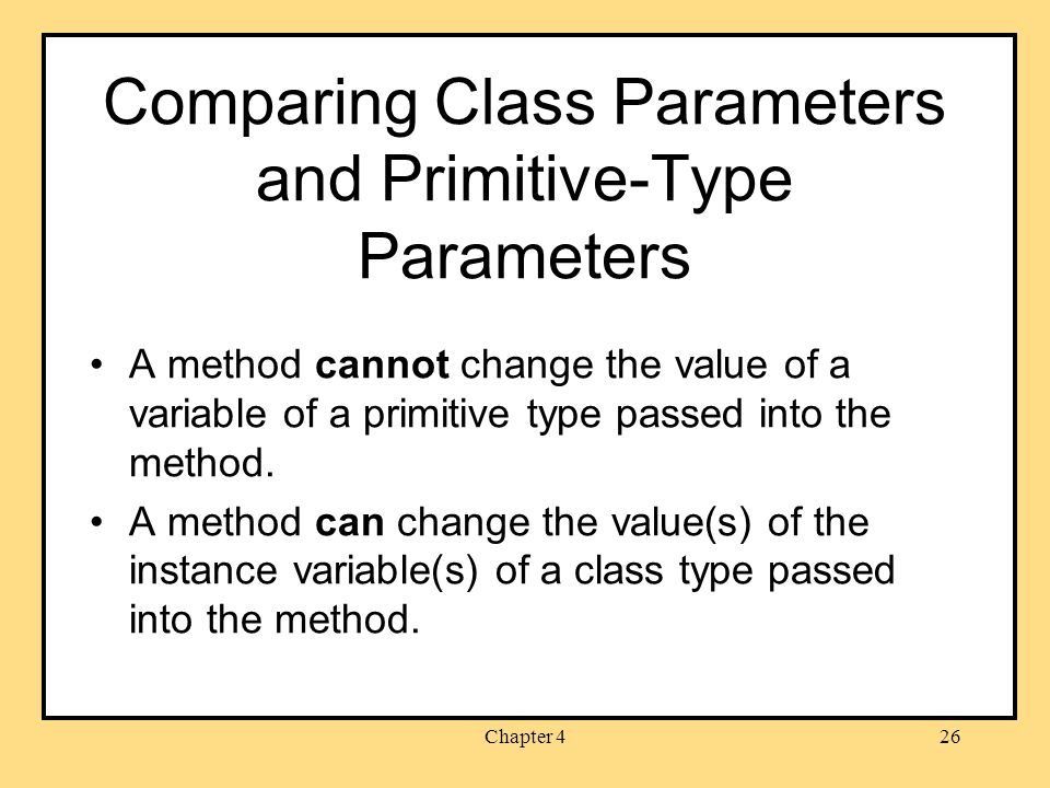 Chapter 426 Comparing Class Parameters and Primitive-Type Parameters A method cannot change the value of a variable of a primitive type passed into the method.