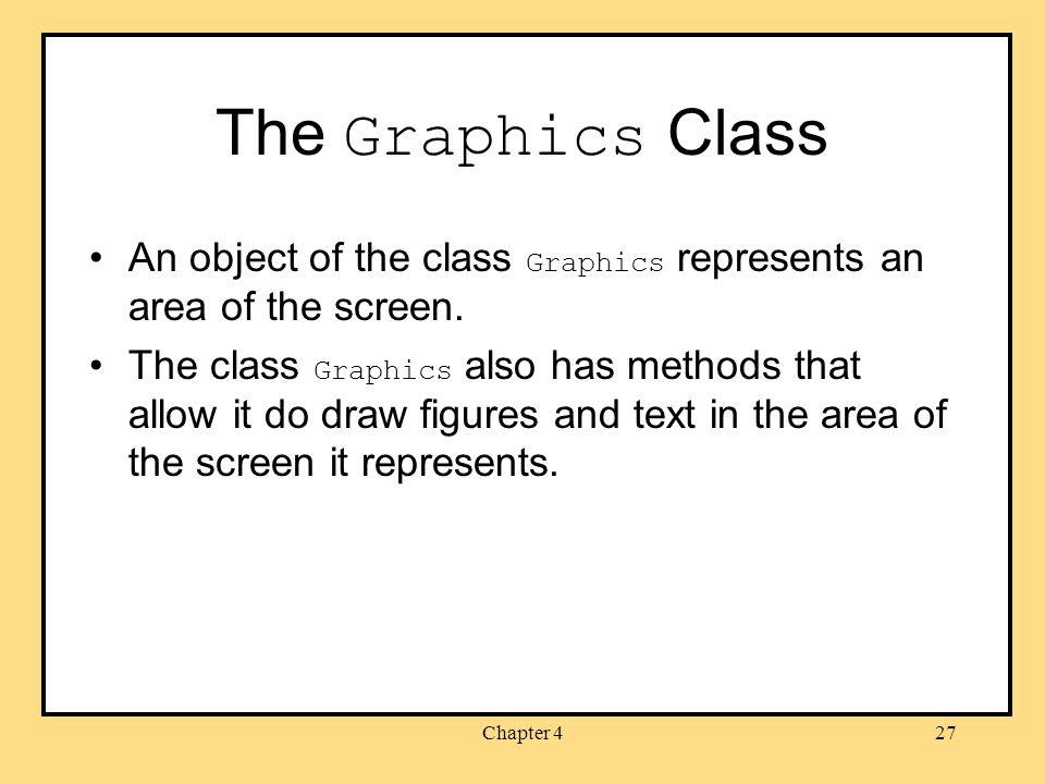 Chapter 427 The Graphics Class An object of the class Graphics represents an area of the screen.