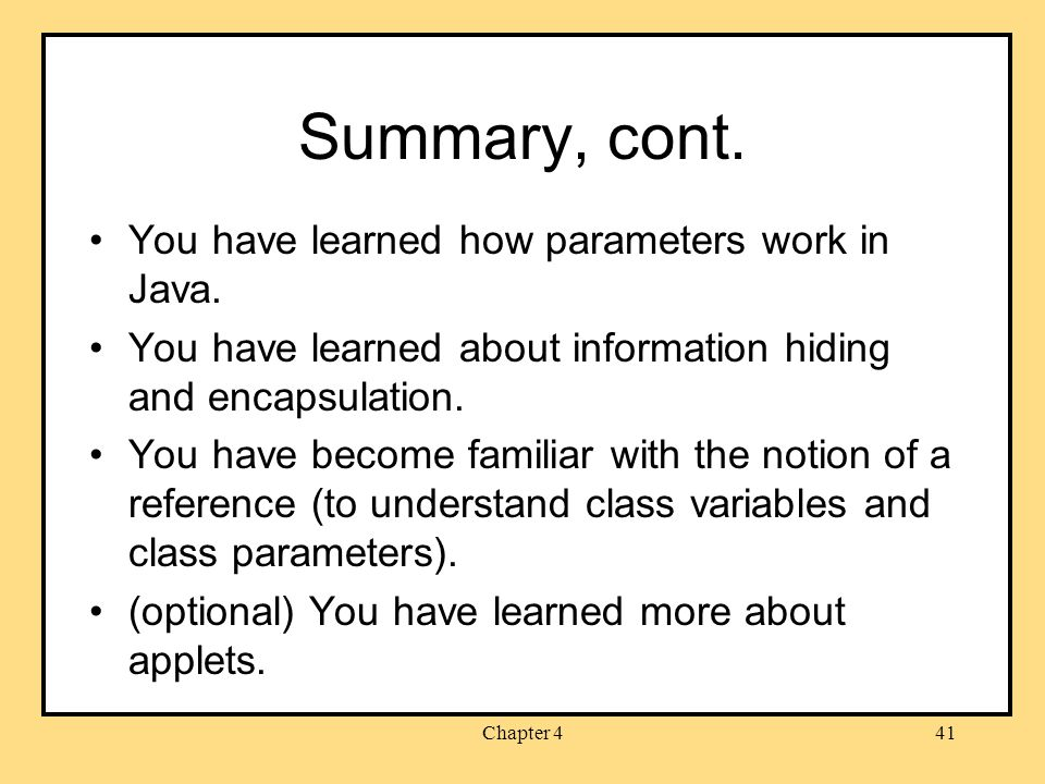Chapter 441 Summary, cont. You have learned how parameters work in Java.