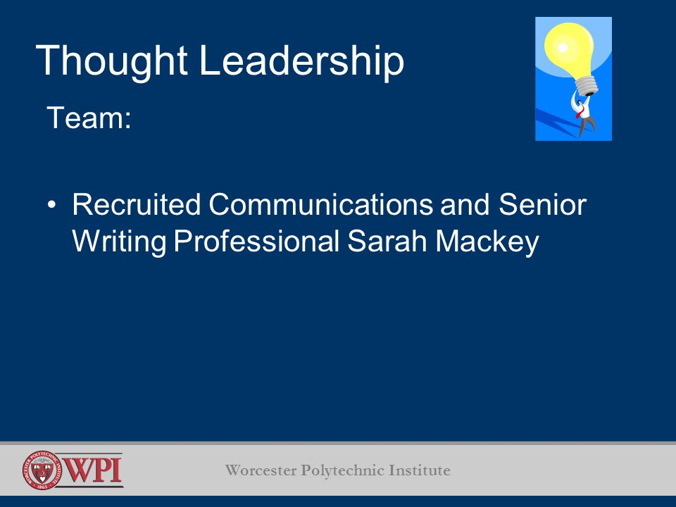Worcester Polytechnic Institute Thought Leadership Team: Recruited Communications and Senior Writing Professional Sarah Mackey