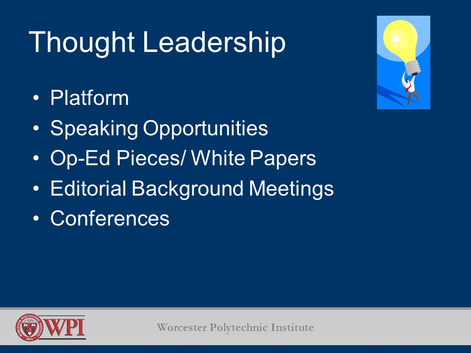 Worcester Polytechnic Institute Thought Leadership Platform Speaking Opportunities Op-Ed Pieces/ White Papers Editorial Background Meetings Conferences