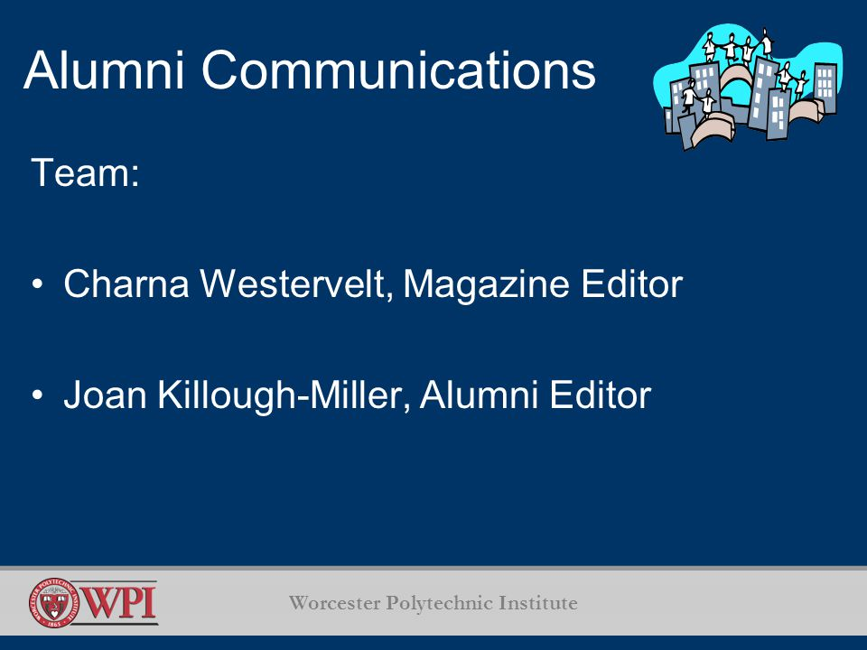 Worcester Polytechnic Institute Alumni Communications Team: Charna Westervelt, Magazine Editor Joan Killough-Miller, Alumni Editor