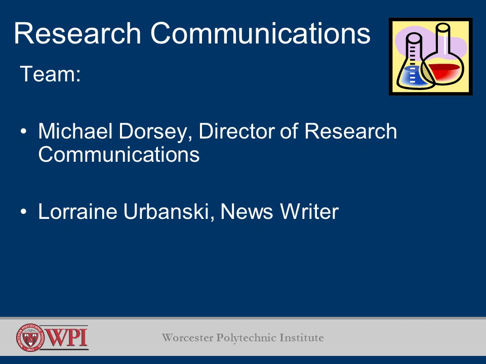 Worcester Polytechnic Institute Research Communications Team: Michael Dorsey, Director of Research Communications Lorraine Urbanski, News Writer