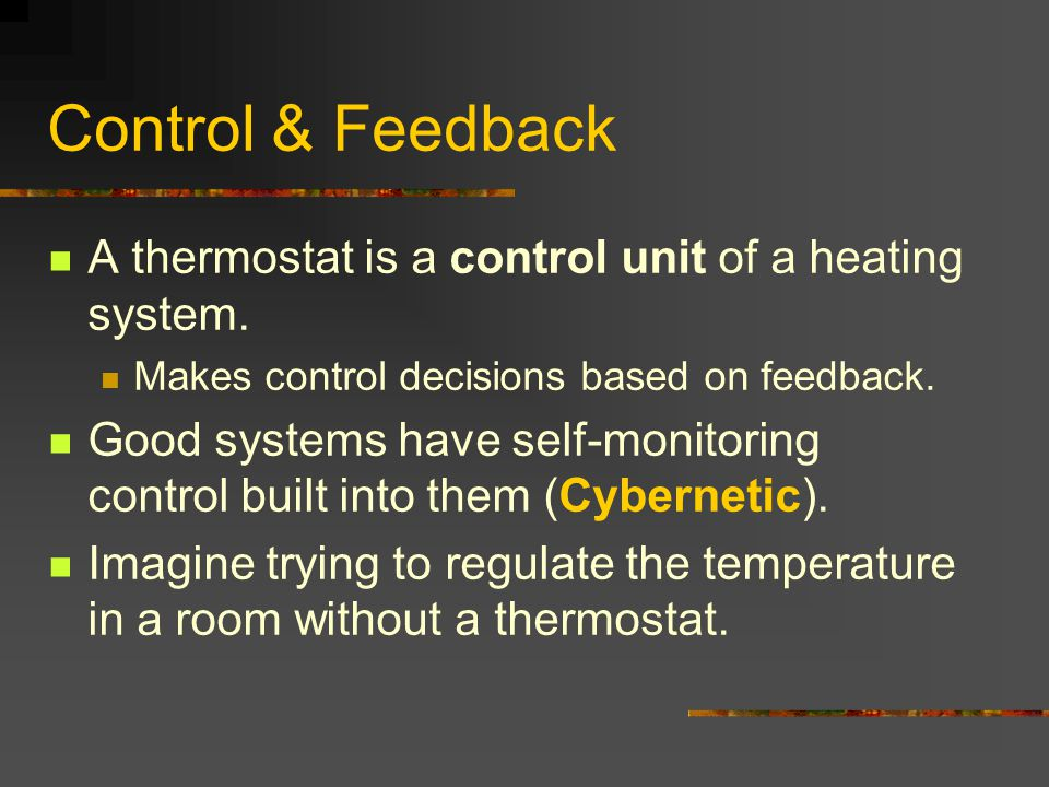 Control & Feedback A thermostat is a control unit of a heating system.