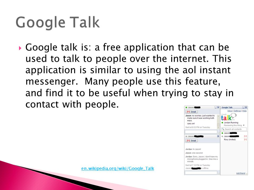  Google talk is: a free application that can be used to talk to people over the internet.