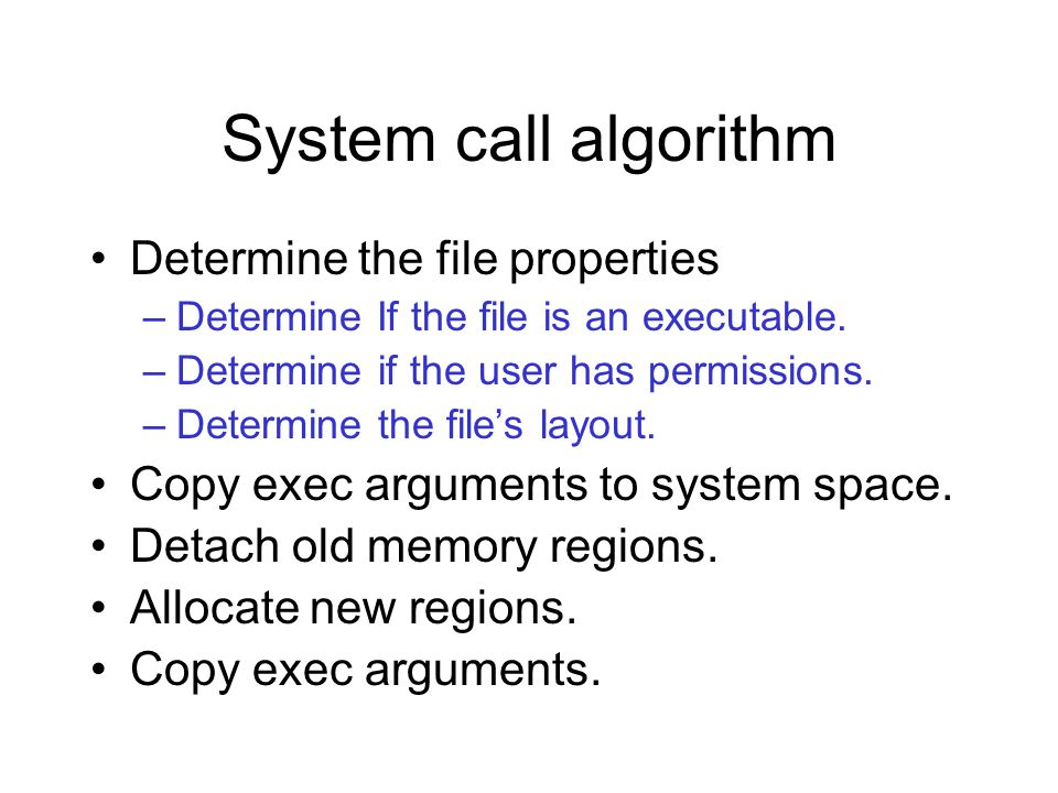 System call algorithm Determine the file properties –Determine If the file is an executable.