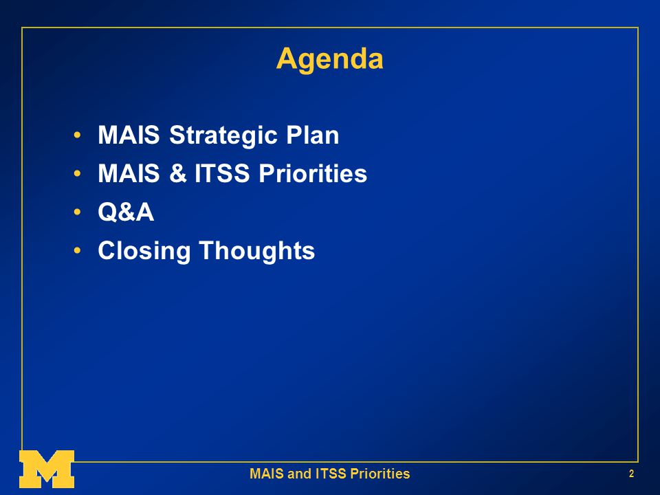 MAIS and ITSS Priorities 2 Agenda MAIS Strategic Plan MAIS & ITSS Priorities Q&A Closing Thoughts