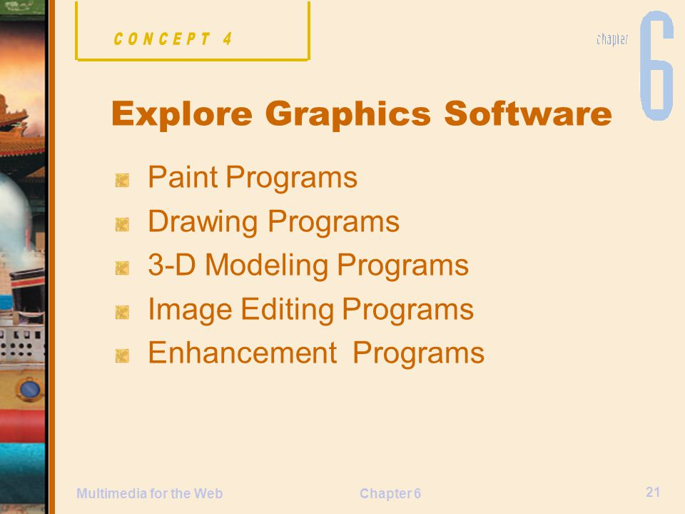 Chapter 6 21 Multimedia for the Web Paint Programs Drawing Programs 3-D Modeling Programs Image Editing Programs Enhancement Programs Explore Graphics Software