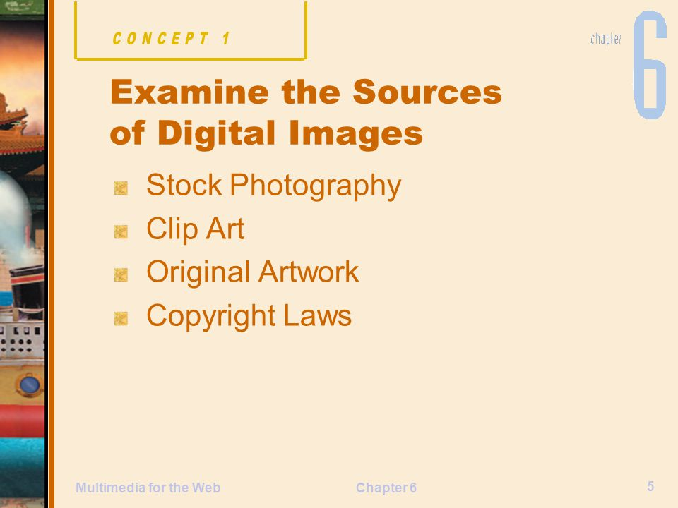 Chapter 6 5 Multimedia for the Web Stock Photography Clip Art Original Artwork Copyright Laws Examine the Sources of Digital Images
