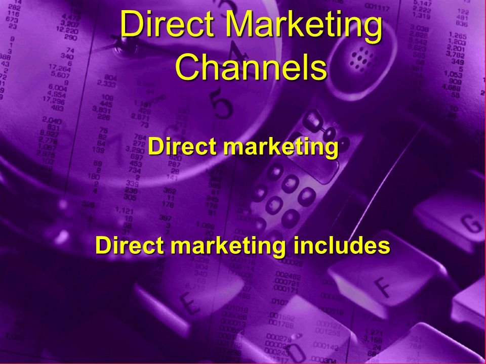 Direct Marketing Channels Direct marketing Direct marketing includes