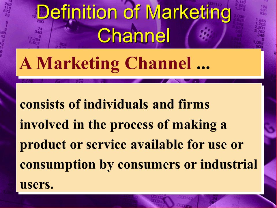 Definition of Marketing Channel A Marketing Channel...