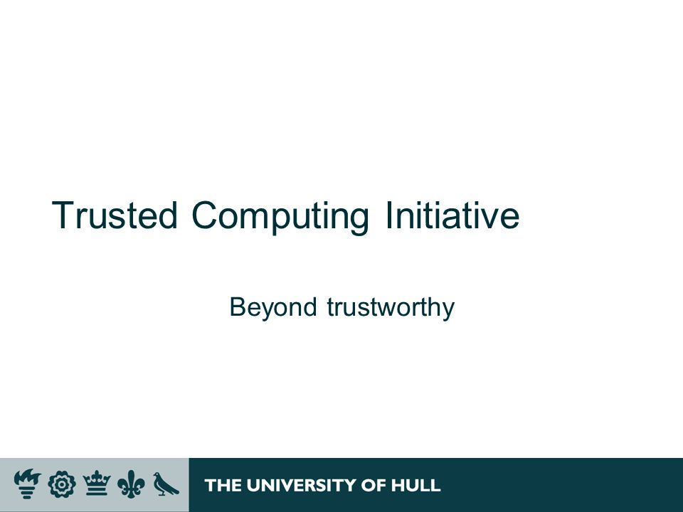 Trusted Computing Initiative Beyond trustworthy