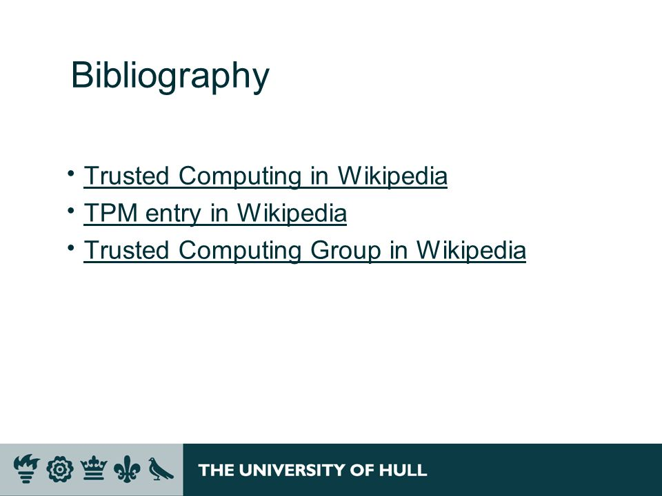 Bibliography  Trusted Computing in Wikipedia Trusted Computing in Wikipedia  TPM entry in Wikipedia TPM entry in Wikipedia  Trusted Computing Group in Wikipedia Trusted Computing Group in Wikipedia