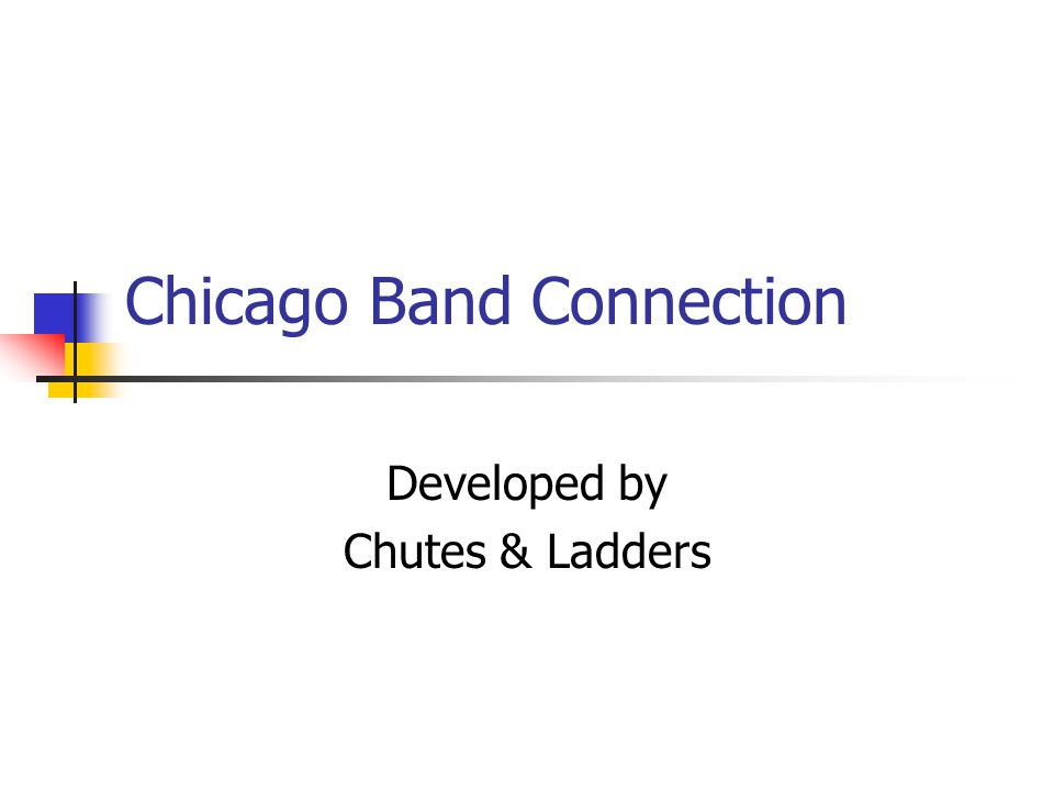 Chicago Band Connection Developed by Chutes & Ladders