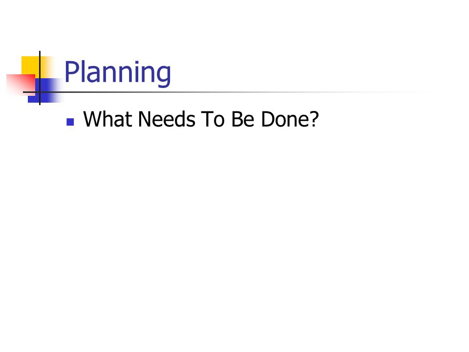 Planning What Needs To Be Done