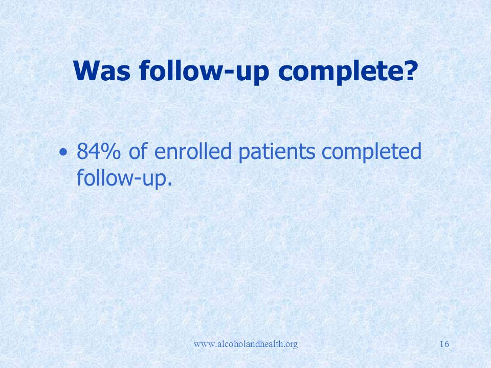 Was follow-up complete 84% of enrolled patients completed follow-up.