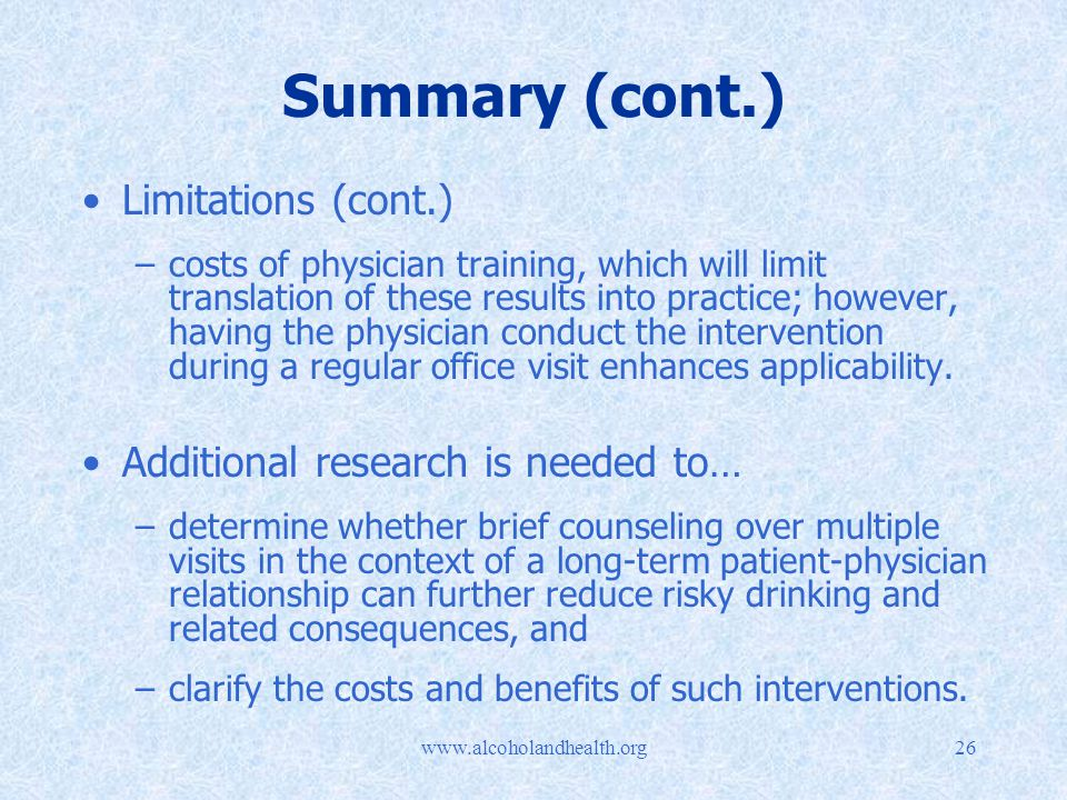 Summary (cont.) Limitations (cont.) –costs of physician training, which will limit translation of these results into practice; however, having the physician conduct the intervention during a regular office visit enhances applicability.